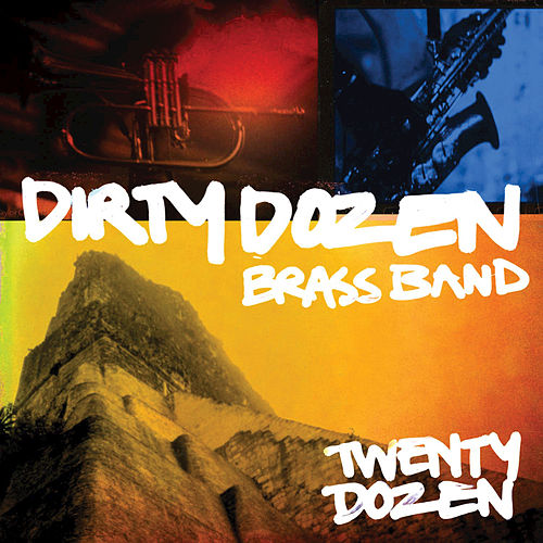 Play & Download Twenty Dozen by The Dirty Dozen Brass Band | Napster