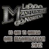 Play & Download Es Que Te Quiero by La Maquinaria Norteña | Napster