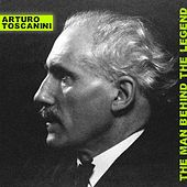 The Man Behind The Legend by Arturo Toscanini
