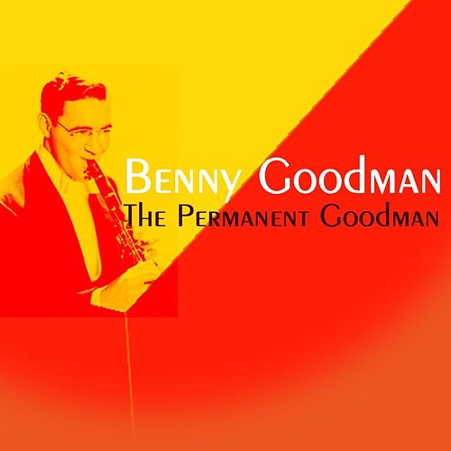 Play & Download The Permanent Goodman by Benny Goodman | Napster