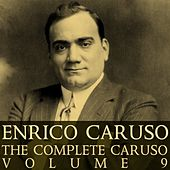 Play & Download The Complete Caruso Volume 9 by Enrico Caruso | Napster