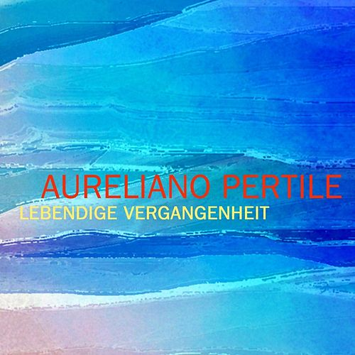 Play & Download Lebendige Vergangenheit by Aureliano Pertile | Napster