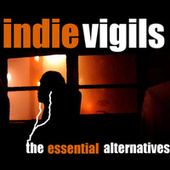 Play & Download The Indie Vigils: Essential Alternatives by Various Artists | Napster