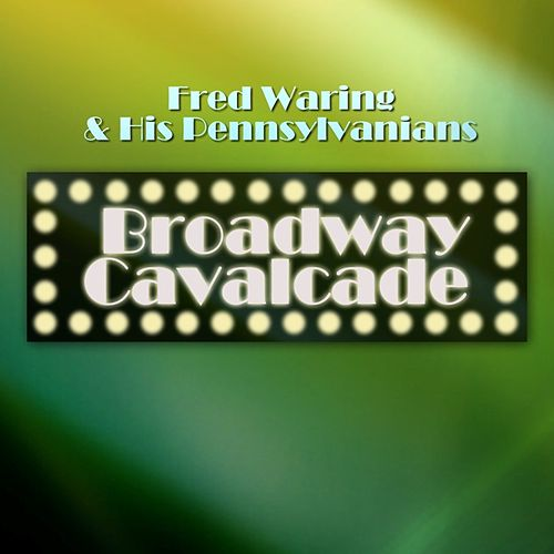 Broadway Cavalcade by Fred Waring & His Pennsylvanians