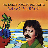 Play & Download El Dulce Aroma Del Exito by Larry Harlow | Napster