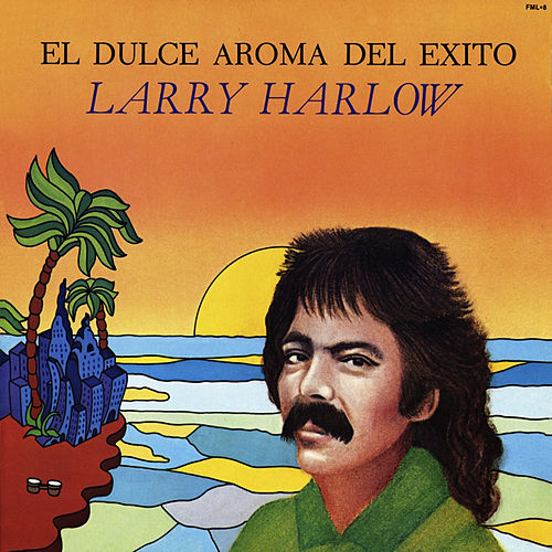El Dulce Aroma Del Exito by Larry Harlow