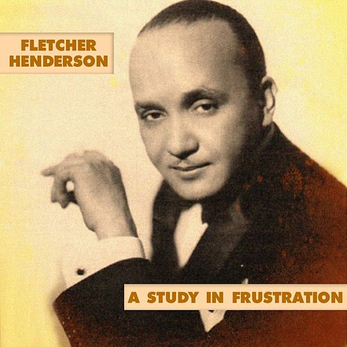A Study In Frustration by Fletcher Henderson