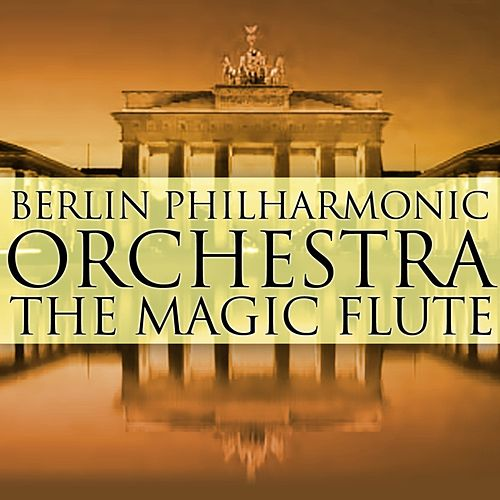 Play & Download The Magic Flute by Berlin Philharmonic Orchestra | Napster