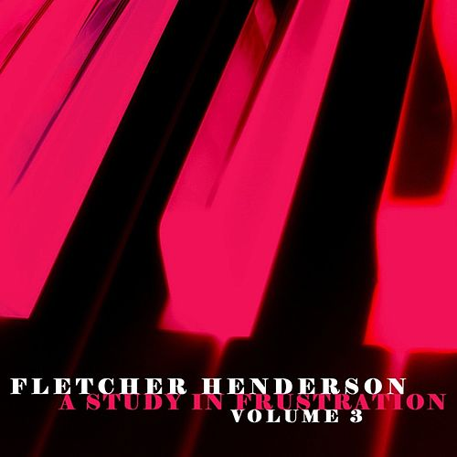Play & Download A Study In Frustration Volume 3 by Fletcher Henderson | Napster