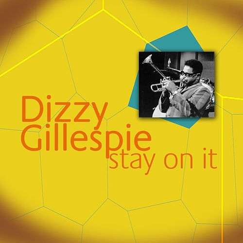 Stay On It by Dizzy Gillespie