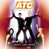 Why Oh Why by ATC (A Touch of Class)