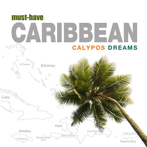 Play & Download Must-Have Caribbean - Calypos Dreams by Caribbean Lounge Steel Drum Ensemble | Napster
