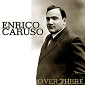 Over There by Enrico Caruso