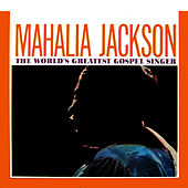 Play & Download The World's Greatest Gospel Singer by Mahalia Jackson | Napster