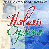 Play & Download Three And A Half Centuries Of Italian Opera by Various Artists | Napster