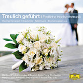 Treulich Geführt - Festliche Hochzeitsmusik von Various Artists