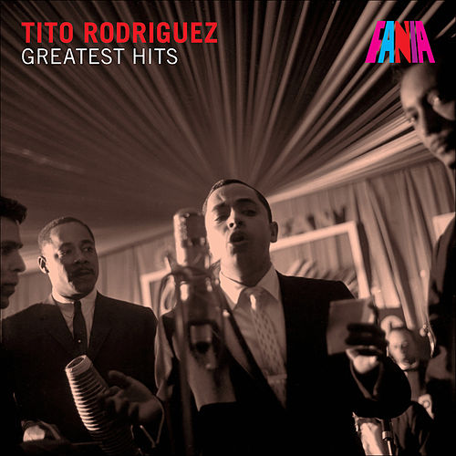Tito Rodriguez - Greatest Hits by Tito Rodriguez