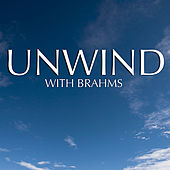 Play & Download Unwind with Brahms by Various Artists | Napster