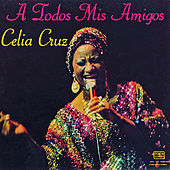 Play & Download A Todos Mis Amigos by Celia Cruz | Napster