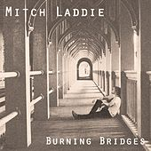 Play & Download Burning Bridges by Mitch Laddie | Napster