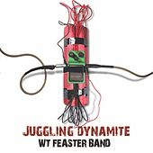 Juggling Dynamite by Wt Feaster Band