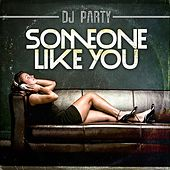Play & Download Someone Like You by DJ Party | Napster
