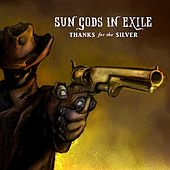 Play & Download Thanks for the Silver by Sun Gods In Exile | Napster