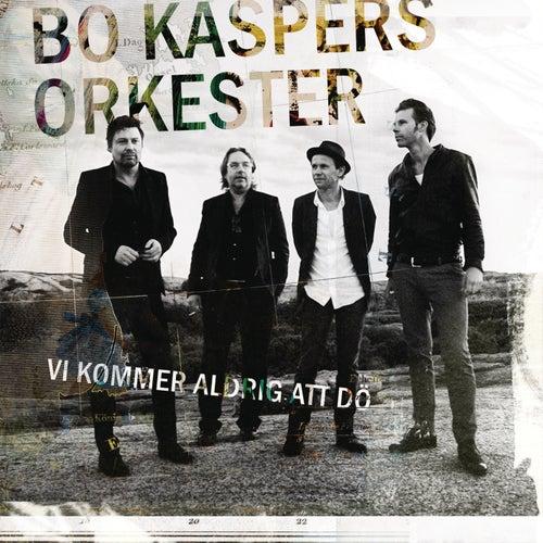 Bo kaspers orkester vi kommer aldrig att dö