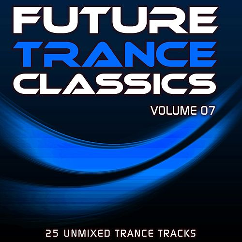 Play & Download Future Trance Classics Vol. 7 by Various Artists | Napster