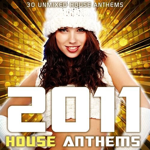 2011 House Anthems by Various Artists