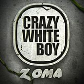Play & Download Zoma (The Album) by Crazy White Boy | Napster