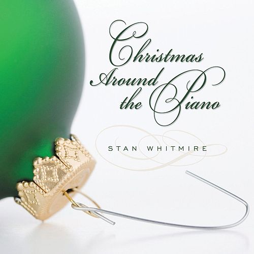 Play & Download Christmas Around the Piano by Stan Whitmire | Napster