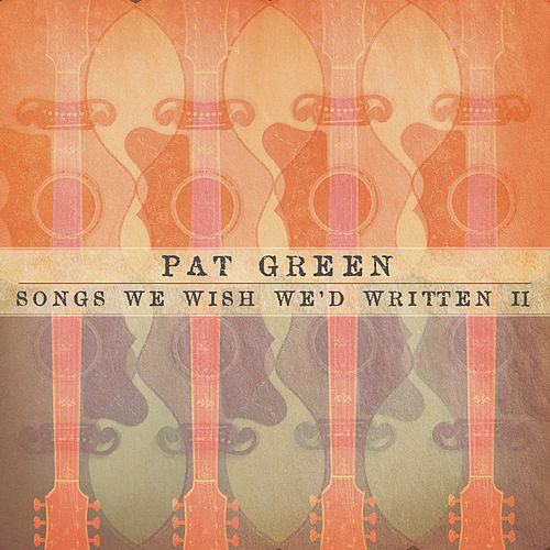 Play & Download Songs We Wish We'd Written II by Pat Green | Napster