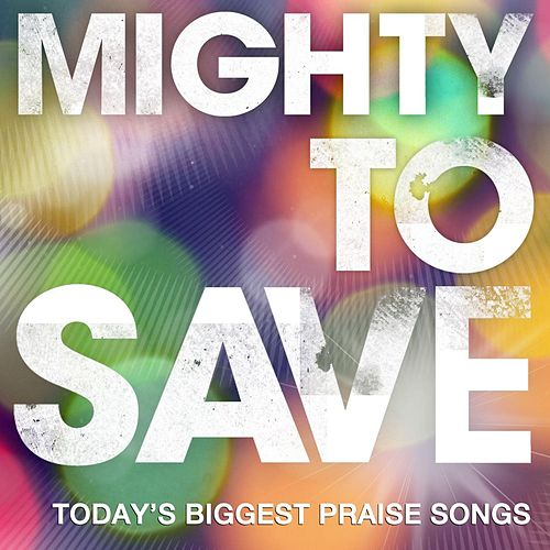 Play & Download Mighty to Save by Various Artists | Napster