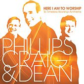 Play & Download Here I Am to Worship: 16 Timeless Worship Anthems by Phillips, Craig & Dean | Napster