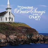 The Greatest Praise Songs of the Church Vol. 2 by Various Artists