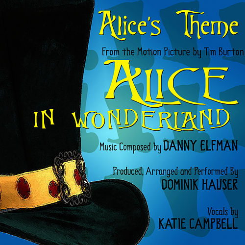 Alice's Theme from the Motion Picture 'Alice In Wonderland' By Danny Elfman by Dominik Hauser