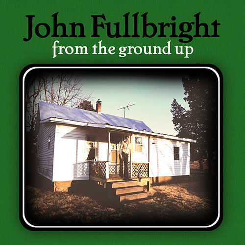 Play & Download From The Ground Up by John Fullbright | Napster