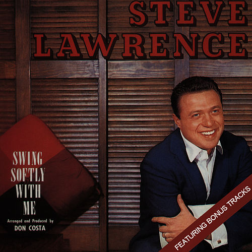 Swing Softly with Me (Featuring Bonus Tracks) by Steve Lawrence