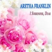 I Surrender, Dear by Aretha Franklin