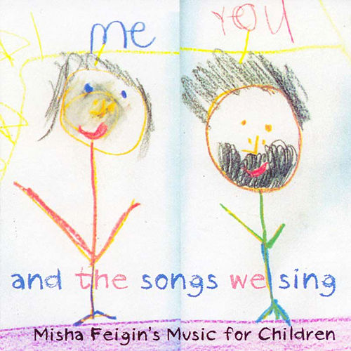You, Me, And The Songs We Sing- Misha Feigin's Music For Children by Misha Feigin