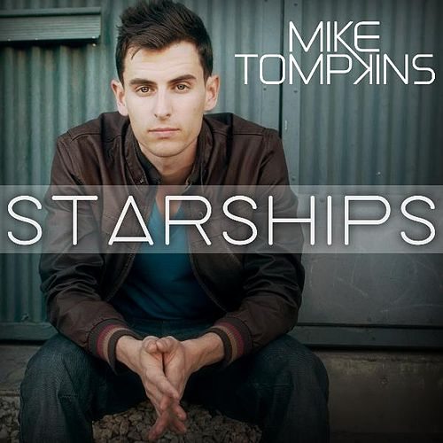 Starships (feat. Johnny Reubonic) - Single by Mike Tompkins