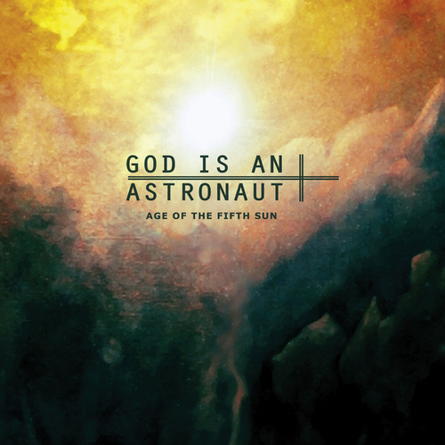 Play & Download Age of the Fifth Sun by God Is an Astronaut | Napster