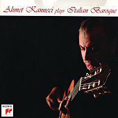Play & Download Ahmet Kanneci Plays Italian Baroque by Ahmet Kanneci | Napster