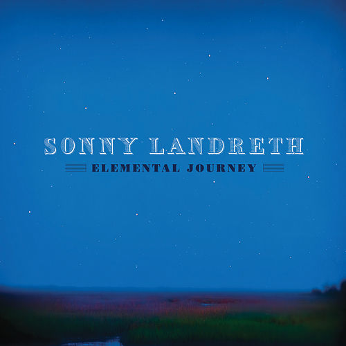 Play & Download Elemental Journey by Sonny Landreth | Napster