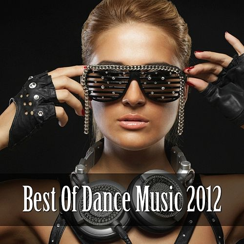 Play & Download Best of Dance Music 2012 by Various Artists | Napster