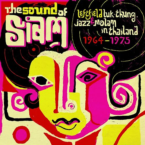 Play & Download Sound of Siam - Leftfield Luk Thung, Jazz & Molam in Thailand 1964-1975 (Soundway Records) by Various Artists | Napster