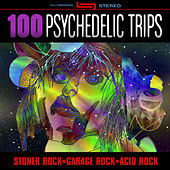 Play & Download 100 Psychedelic Trips - Stoner Rock, Garage Rock, Acid Rock by Various Artists | Napster