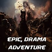 Play & Download Epic Drama Adventure (Music for Movie soundtracks, Film score, Trailer/teaser) by Various Artists | Napster