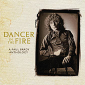 Play & Download Dancer In The Fire: A Paul Brady Anthology by Paul Brady | Napster